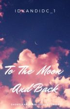 To The Moon and Back by IDKandIDC_1