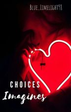 Choices Imagines by Blue_Limelight98