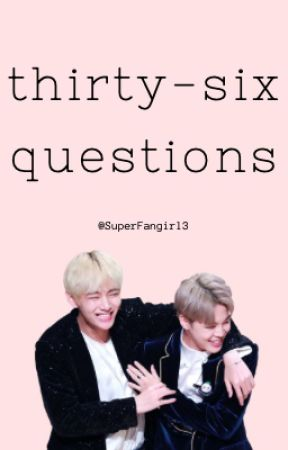 Thirty-six questions (vmin) ON HOLD BC I HAVE A PLOT BUT NO MOTIVATION HAHa by SuperFangirl3