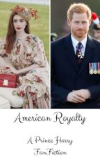 American Royalty (A Prince Harry Fanfiction) by myeclecticwriting