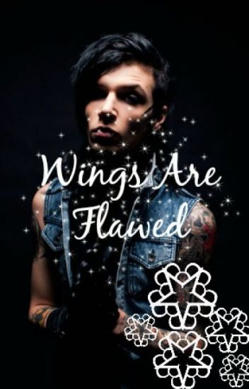 Wings Are Flawed (An Andy Biersack Love Story)
