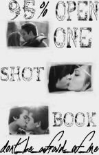 The 95% Open One Shot Book by dont_be_afraid_of_me