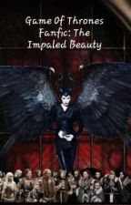 Game Of Throne Fanfic: The Impaled Beauty  by MaribelBeautiful28