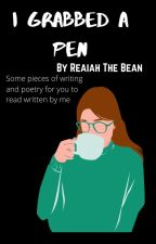 I Grabbed A Pen by Reaiah2435