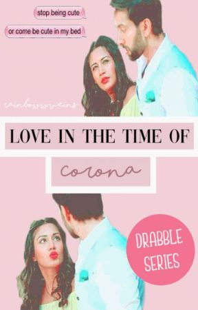 Love in the Time of Corona | drabble series ✅ by rainbowwveins