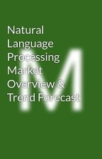 Natural Language Processing Market Overview & Trend Forecast by mahendrasinghbaheti