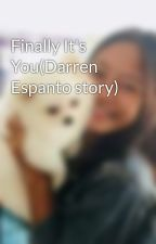Finally It's You(Darren Espanto story) by AngelaMaeTorregosa