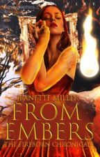 From Embers - The Fireborn Chronicles Book One by StarbucksMocha