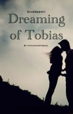 Divergent: Dreaming of Tobias by Eatoneverdeen