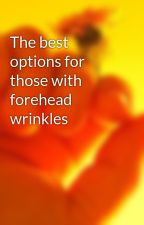 The best options for those with forehead wrinkles by startbar7