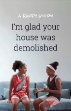 I'm Glad Your House Was Demolished | Kuffy by DonTheRock