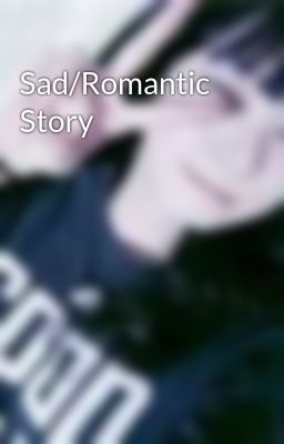 Sad/Romantic Story