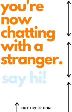 You Are Now Chatting With A Stranger by FreeFireFiction