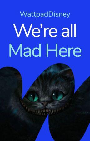 We're All Mad Here by WattpadDisney