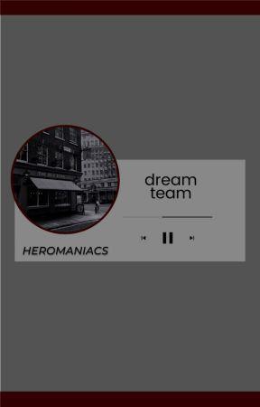DREAM TEAM. by heromaniacs
