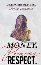 MONEY. POWER. RESPECT by Queen_Jenesis