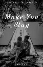 Make You Stay (The Architects Series #3) by zamerra