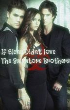 If Elena didn't love the Salvatore Brothers by Queen_Fangirl