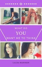 What do you want me to think | Lisa by PotatoLimario