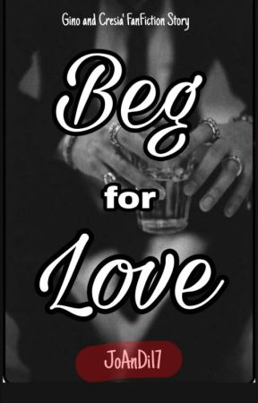 Beg For Love by JoAnDi17