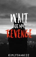 Wait For My Revenge [Major Editing] by kimlyshane22