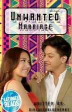 Unwanted Marriage (KathNiel) [Completed!] by GirlWithBlueHeart