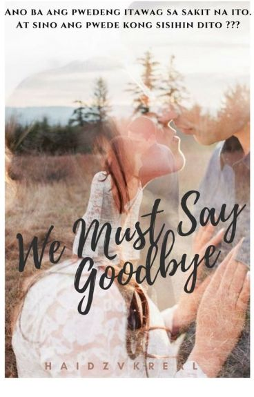 We must say Goodbye ( COMPLETED  )