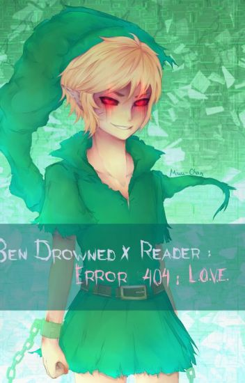 [Discontinued] BEN Drowned X Reader: Error 404: L.O.V.E