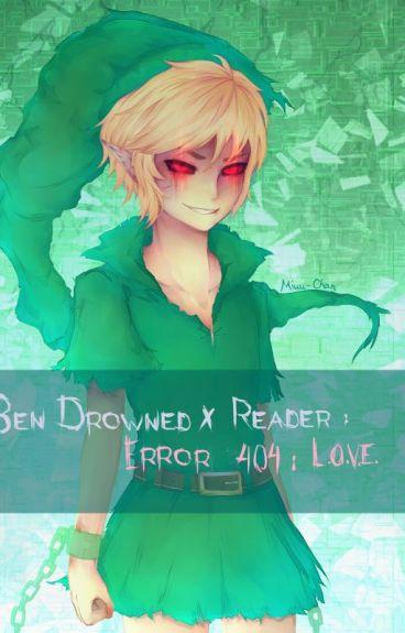 [Discontinued] BEN Drowned X Reader: Error 404: L.O.V.E