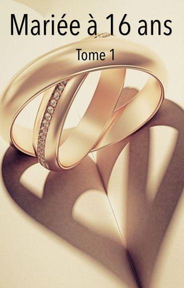 Mariée à 16 ans [Tome 1]