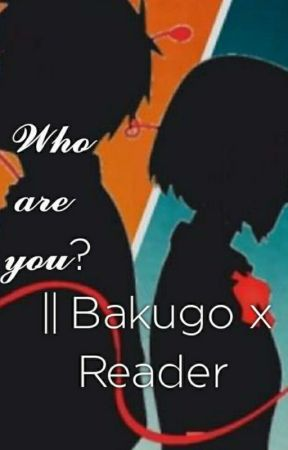 Who are you? || Bakugo Katsuki x Reader by Sienna_is_determined