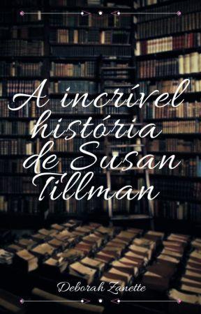 A Incrível História de Susan Tillman by DeborahZanette