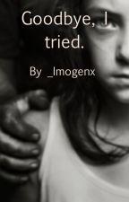 Goodbye, I tried. by _imogenx