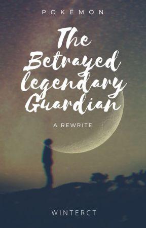 {On Haitus} The Betrayed Legendary Guardian (Rewrite) [Pokémon] by WinterCT