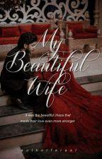 MY BEAUTIFUL WIFE by Fatima_sheikh
