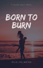 Born To Burn by Rylie_The_Writer