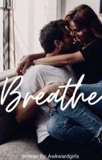 Breathe  by Awkwardgirlx