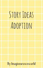 Story ideas Adoption by Imagineurownworld