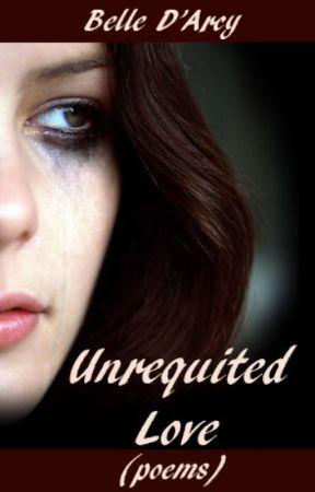 Unrequited Love (poems) by belledarcy