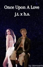 once upon a love x j.t. x h.s. by jadesgorgeyhun