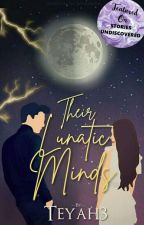 Their Lunatic Minds   √ by Teyah3