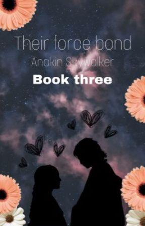 Their force bond// Anakin Skywalker ( book three ) by GuardianofRen