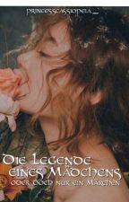 Die Legende eines Mädchen oder doch nur ein Märchen by princesscassiopeia_