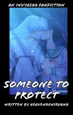 Someone To Protect {A Sesshomaru x Kagome Love Story} [COMPLETED] by KagomeUzumakiUchiha