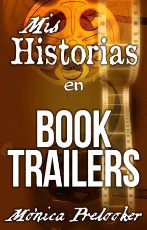 Mis Historias en Book Trailers by MonicaPrelooker