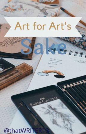 Art for Art's Sake  by thatWRITER13