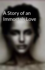 A Story of an Immortals Love by mrz1028