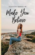 Make you believe (Agustin Series #1) by EggBalloon