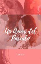 Un Amor del pasado by LynBC03