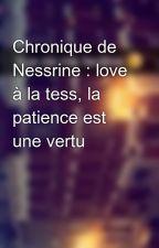 Chronique de Nessrine : love à la tess, la patience est une vertu by Chroniques_world